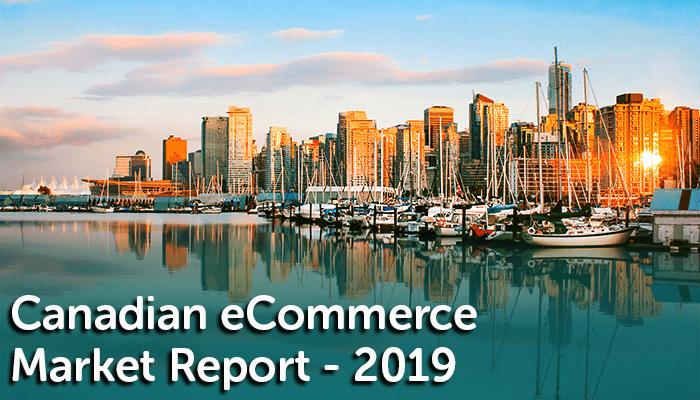 2019 Canadian eCommerce Market Report